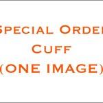 Special Order Cuff