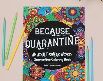 Because Quarantine An ADULT Swear Word Coloring book | Pandemic Coloring Book | Adult Coloring Book | Swear Word Coloring Book