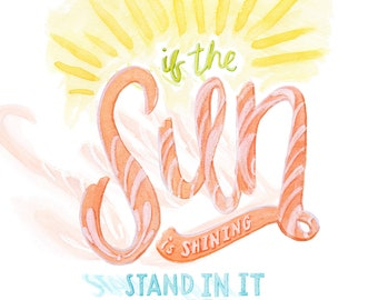 If the Sun Is Shining quote lettered art print of watercolor illustration