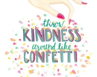 Throw Kindness Like Confetti lettered quote art print of watercolor illustration