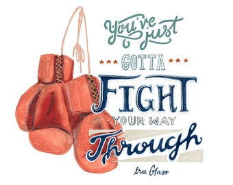 Fight Your Way Through Ira Glass lettered quote art print of watercolor illustration