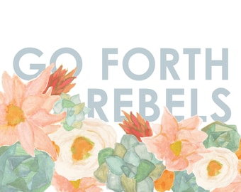 Go Forth Rebels floral inspirational quote print | inspirational wall art watercolor handlettering art print