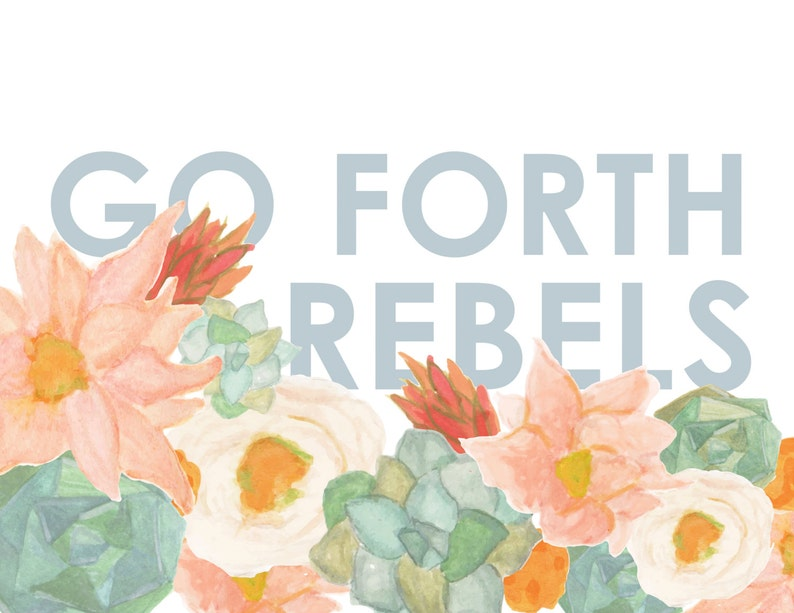 Go Forth Rebels floral inspirational quote print  image 0