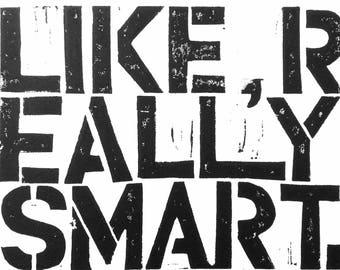 LINOCUT print - Like, Really Smart - Trump quote 8x10 letterpress