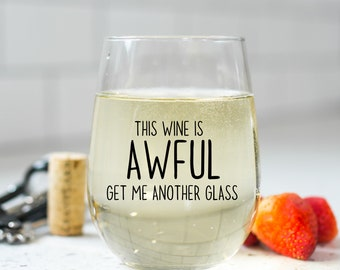 this wine is awful get me another glass wine glass