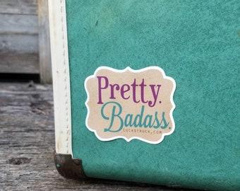 Pretty. Badass. Vinyl Sticker -- Luckstruck