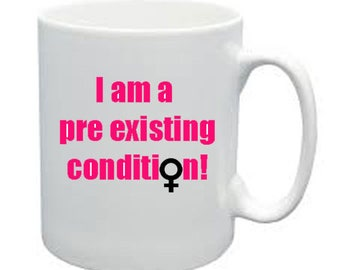 I Am a Pre Existing Condition No Trump  Coffee Mug