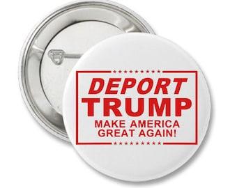 Deport Trump Make America Great Again  Button