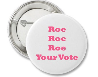 Roe Roe Roe Your Vote Women's March Protest Button Pin Back 2.25 inch