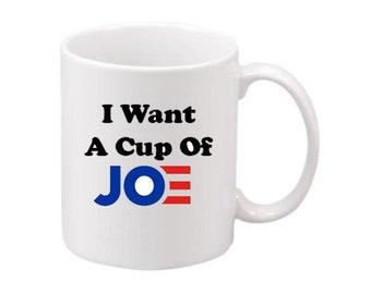 I Want  a Cup of Joe Biden 11 oz  Coffee Mug