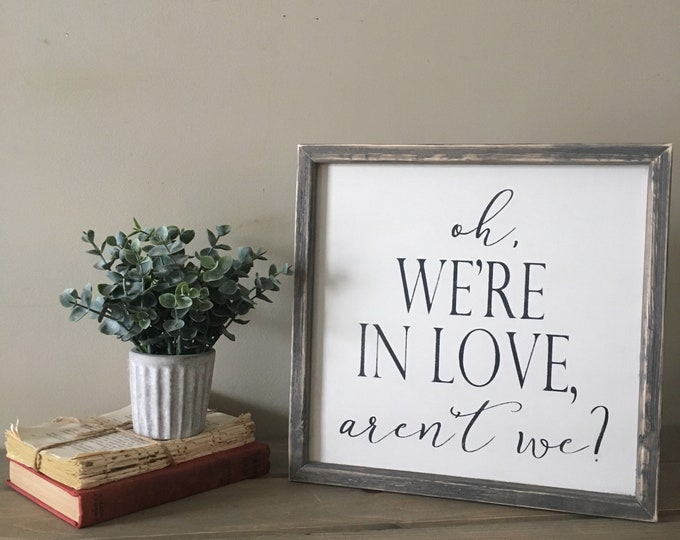 Featured listing image: Oh we're In love arent we, love sign, bedroom decor, farmhouse bedroom sign, framed wood sign, wood wall decor, gallery wall sign, farmhouse