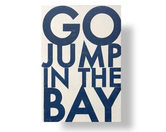 Go Jump in the Bay 13 x 18 or 28 x 39