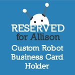 Custom Robot Business Card Holder Reserved for Allison