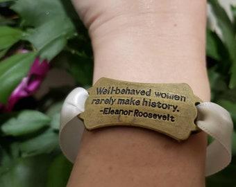 Well-behaved Women Rarely Make History Eleanor Roosevelt Bracelet