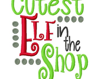 Cutest Elf in the Shop Machine Embroidery Design Christmas Instant Download 4x4 5x7 6x10 baby shower winter arrow boy girl first bib shirt