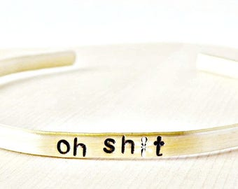 Sarcastic jewelry, Funny Bracelet, Skinny Cuff, Oh Shit, swear words, profanity, curse words, snarky, sarcasm, naughty, personalized, mature