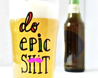 Do Epic Sh*t, Funny Pint Glass, Class of 2018, Cute Husband Gift, mens, british pint glass, bar, beer, fathers day, boyfriend, mature