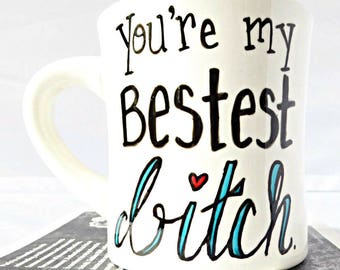 Best Bitch Mug, funny Best Friend Gift, coffee mug, Funny Galentine Gift, personalized, best friend, BFF, bestie gift, unique, swear words