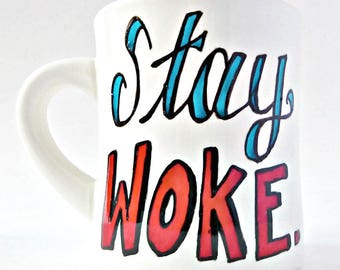 Stay Woke, Coffee Mug, Statement Mug, Political Mug, Quote Mug, Black Lives Matter, Diner Mug, Feminist Gift, Politics, Resistance
