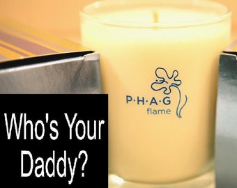PHAG flame Premium Soy Candle- Who's Your Daddy