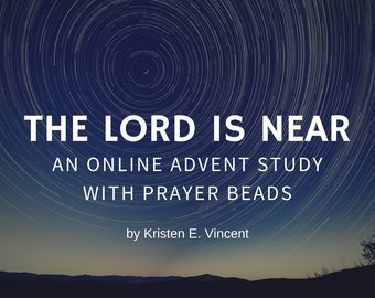 The Lord Is Near: An Online Advent Study with Prayer Beads