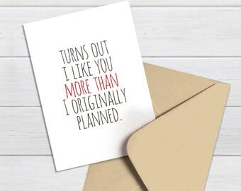 BOYFRIEND CARD, I like you card, Turns out I like you more, Boyfriend birthday card, Funny Birthday Card for Boyfriend, New boyfriend card