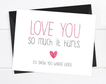 Funny Boyfriend Card / I love you Card / Funny Card / Snarky Card / Funny Blank Card / Love you so much it hurts. I'll show you where later.