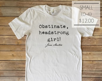 SALE - Size Small - Jane Austen Obstinate, Headstrong girl!  Tee