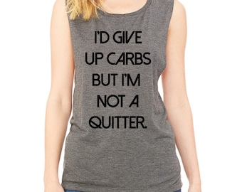 I'd Give Up Carbs, but I'm Not a Quitter - Funny Workout Muscle Tank Tops