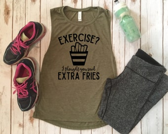 Exercise? I Thought You Said Extra Fries - Funny Workout Muscle Tank Tops