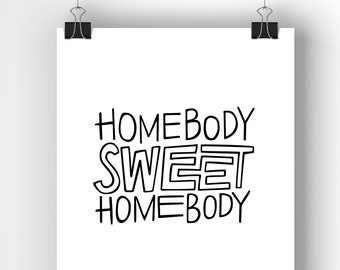 "Homebody Sweet Homebody print / Black and White / 8"" x 10"""