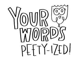 "Your words Peety-ized! / Custom print / Black and White / 8"" x 10"""