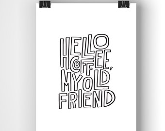 """Hello Coffee My Old Friend print / Black and White / 8"""" x 10"""""""