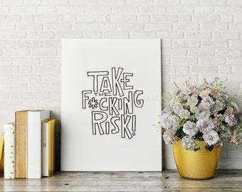 "Take the F*cking Risk print / Black and White / 8"" x 10"""