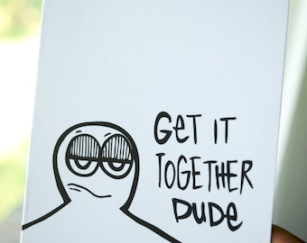"""Get It Together Dude card / Blank card / Black and white / 3.5"""" x 4.875"""""""