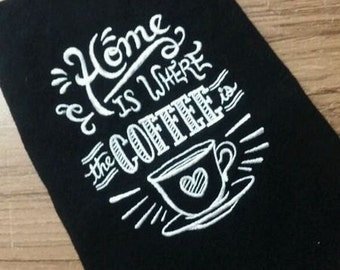 Home is Where the Coffee Is Black Cotton Kitchen Tea Towel