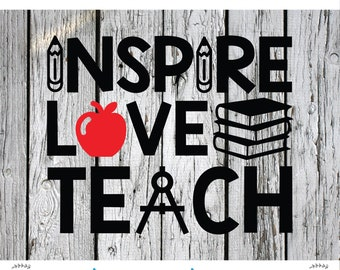SVG, PNG, DXF Cut File, Teacher, Teaching, Teach, Silhouette Cut File, Cricut Cut File, Inspire Love Teach, Teachers