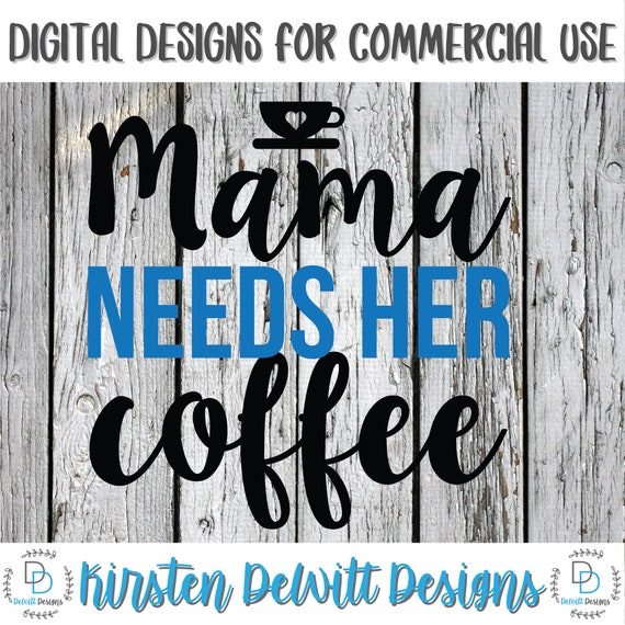 Svg Png Dxf Cut File Coffee Mommy Mama Needs Coffee Etsy