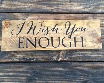 I Wish You Enough Wood Sign