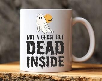 Not A Ghost But Dead Inside Mug, Halloween Ghost Mug, Goth Gift, Halloween Gift, Spooky Coffee Mug, Fall Mug, Cute Autumn Mug,Cute Ghost Mug