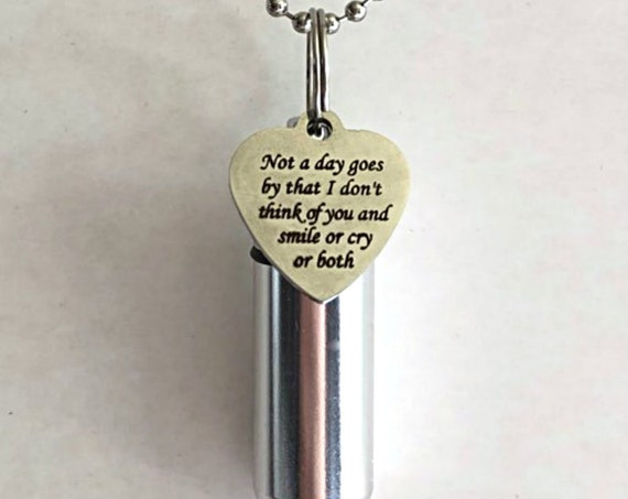 "CREMATION URN Necklace ""Not A Day Goes By That I Don't Think Of You & Smile Or Cry Or Both""  with Velvet Pouch, Ball Chain, Fill Kit"