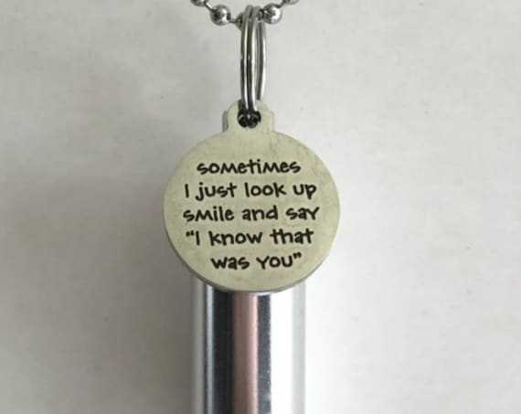 "Personal CREMATION URN Necklace with ""Sometimes I Just Look Up Smile & Say I Know That Was You"" - with Velvet Pouch, Ball Chain, Fill Kit"