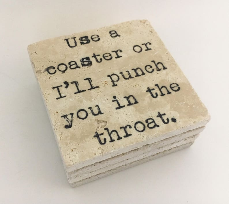 Use A Coaster Or I'll Punch You In The Throat Natural image 0