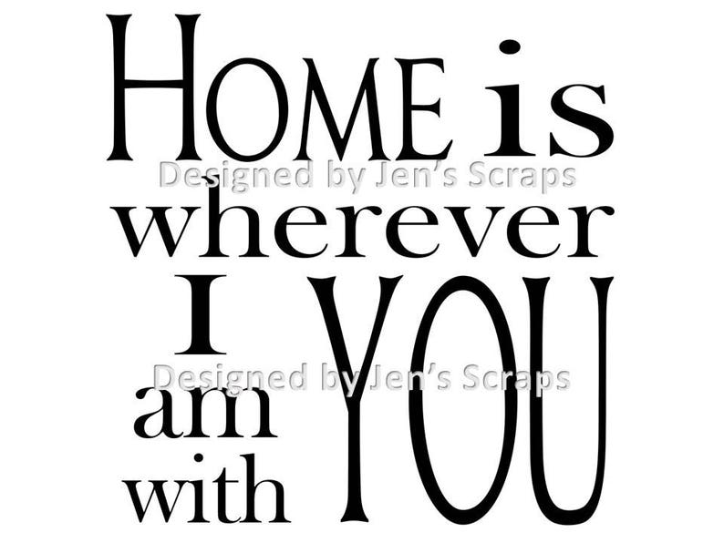DIGITAL DOWNLOAD Home Is Wherever I Am With You svg png image 0
