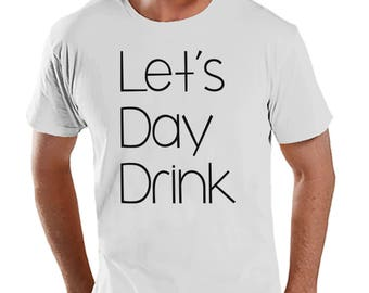 1b3464a13 Men's Funny Shirt - Let's Day Drink - Funny Mens Shirts - Drinking Shirt - White  Tshirt - Gift for Him - Funny Gift Idea for Boyfriend