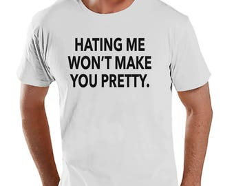 e33db81d313df9 Men s Funny Shirt - Hating Me Won t Make You Pretty - Funny Mens Shirts -  White Tshirt - Gift for Him - Funny Gift Idea for Friend
