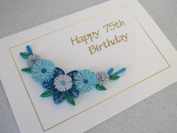 Quilled 75th Birthday Card With Quilling Flowers Handmade Can Be For Any Age 18th 21st 30th 40th 50th 60th 70th 80th 90th 100th