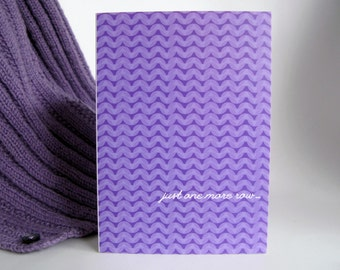 Just one more row ... greeting card