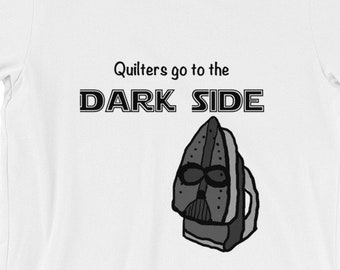 Quilters Go to the Dark Side T-Shirt