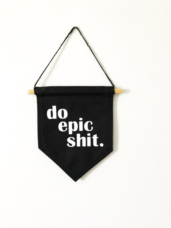 Funny Wall Decor Motivational Dorm Room Decoration Do Epic Shit Banner Apartment Decor Gift For College Student
